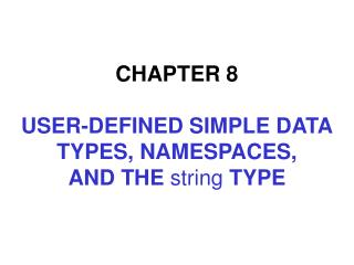 CHAPTER  8 USER-DEFINED SIMPLE DATA TYPES, NAMESPACES, AND THE  string  TYPE