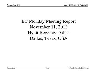 EC Monday Meeting Report November 11, 2013 Hyatt Regency Dallas Dallas, Texas, USA
