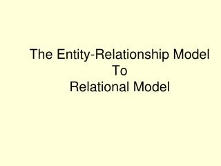 The Entity-Relationship Model To  Relational Model