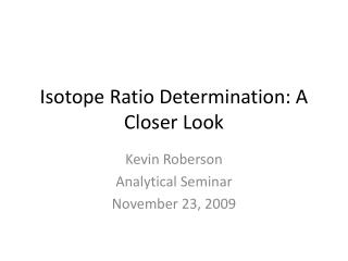 Isotope Ratio Determination: A Closer Look