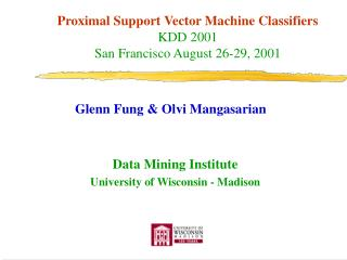 Proximal Support Vector Machine Classifiers KDD 2001 San Francisco August 26-29, 2001
