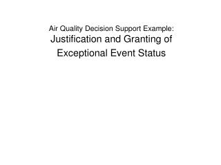 Air Quality Decision Support Example: Justification and Granting of Exceptional Event Status