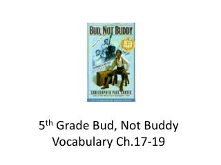 5 th  Grade Bud, Not Buddy Vocabulary Ch.17-19