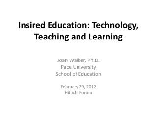 Insired Education: Technology, Teaching and Learning