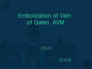 Embolization of Vein of Galen  AVM