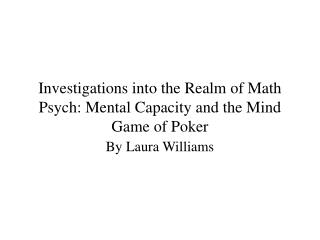 Investigations into the Realm of Math Psych: Mental Capacity and the Mind Game of Poker