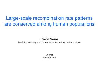 Large-scale recombination rate patterns are conserved among human populations David Serre