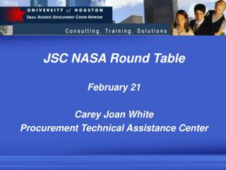 JSC NASA Round Table February 21 Carey Joan White Procurement Technical Assistance Center