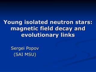 Young isolated neutron stars: magnetic field decay and evolutionary links