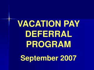 VACATION PAY DEFERRAL PROGRAM September 2007