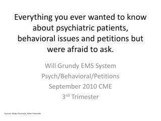Will Grundy EMS System Psych/Behavioral/Petitions September 2010 CME 3 rd  Trimester