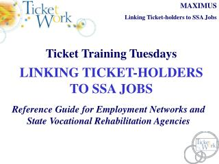 Ticket Training Tuesdays LINKING TICKET-HOLDERS  TO SSA JOBS