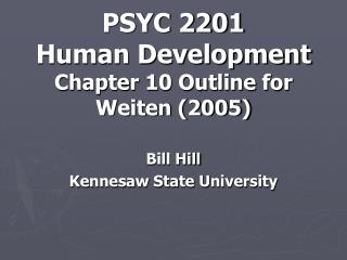 PSYC 2201 Human Development Chapter 10 Outline for Weiten (2005)