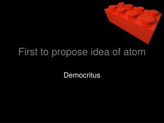 First to propose idea of atom