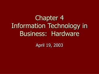 Chapter 4 Information Technology in Business:  Hardware