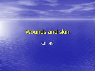 Wounds and skin