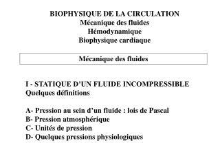 BIOPHYSIQUE DE LA CIRCULATION Mécanique des fluides Hémodynamique Biophysique cardiaque
