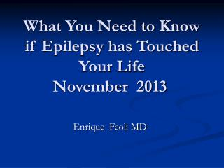 What You Need to Know if Epilepsy has Touched Your Life   November  2013