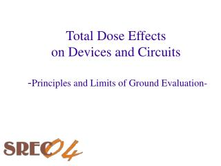 Total Dose Effects on Devices and Circuits  - Principles and Limits of Ground Evaluation-