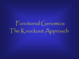 Functional Genomics: The Knockout Approach