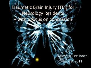 Traumatic Brain Injury (TBI) for Neurology Residents  – with a focus on concussion