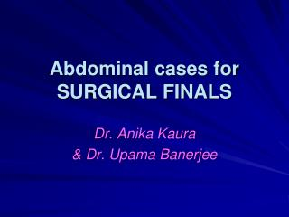 Abdominal cases for  SURGICAL FINALS