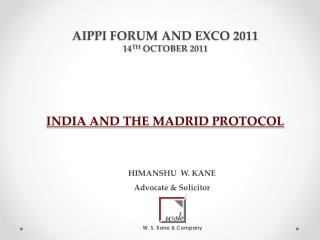 AIPPI FORUM AND EXCO 2011 14 TH  OCTOBER 2011 INDIA  AND  THE MADRID  PROTOCOL
