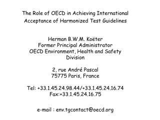 The Role of OECD in Achieving International Acceptance of Harmonized Test Guidelines  Herman B.W.M. Ko ter Former Princi