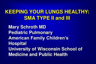 KEEPING YOUR LUNGS HEALTHY: SMA TYPE II and III