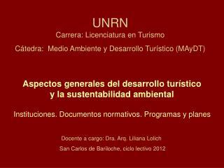 UNRN Carrera: Licenciatura  en Turismo Cátedra:  Medio Ambiente y Desarrollo Turístico (MAyDT)