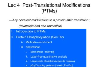 I.	Introduction to PTMs Protein Phosphorylation (Ser/Thr) Methods ―enrichment. Applications