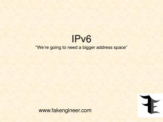 "IPv6 ""We're going to need a bigger address space"""