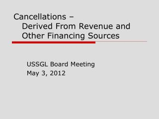 Cancellations –    Derived From Revenue and    Other Financing Sources