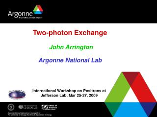 Two-photon Exchange  John Arrington Argonne National Lab