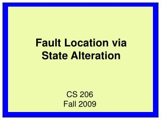 Fault Location via State Alteration
