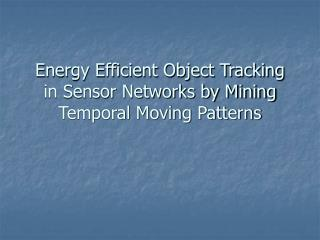Energy Efficient Object Tracking in Sensor Networks by Mining Temporal Moving Patterns