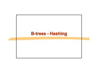 B-trees - Hashing