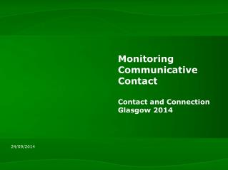 Monitoring Communicative Contact Contact and Connection Glasgow 2014