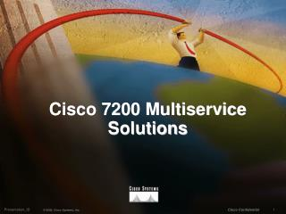 Cisco 7200 Multiservice Solutions