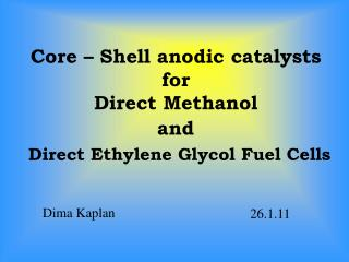 Core – Shell anodic catalysts  for  Direct Methanol and Direct Ethylene  Glycol Fuel Cells