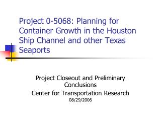 Project 0-5068: Planning for Container Growth in the Houston Ship Channel and other Texas Seaports