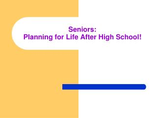 Seniors: Planning for Life After High School!