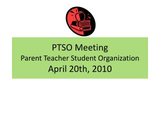 PTSO Meeting  Parent Teacher Student Organization April 20th, 2010