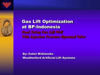 By: Gatut Widianoko Weatherford Artificial Lift Systems