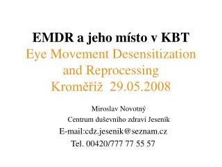 EMDR a jeho místo v KBT Eye Movement Desensitization and Reprocessing Kroměříž  29.05.2008