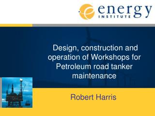 Design, construction and operation of Workshops for  Petroleum road tanker maintenance