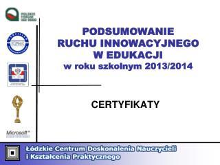 PODSUMOWANIE  RUCHU INNOWACYJNEGO  W EDUKACJI   w roku szkolnym 2013/2014