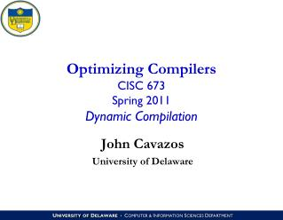 Optimizing Compilers CISC 673 Spring 2011 Dynamic Compilation