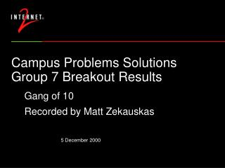 Campus Problems Solutions Group 7 Breakout Results