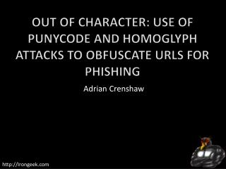 Out of Character: Use of Punycode and Homoglyph Attacks to Obfuscate URLs for  Phishing